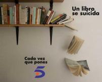 Cada vez que pones Tele5 un libro se suicida